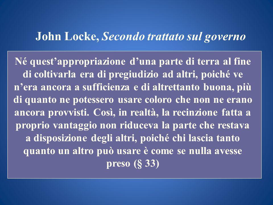 John Locke, Secondo trattato sul governo Né questappropriazione duna parte di terra al fine di coltivarla era di pregiudizio ad altri, poiché ve nera