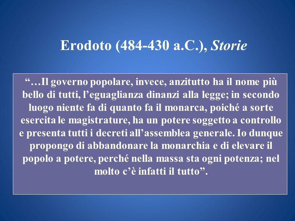 Erodoto (484-430 a.C.), Storie …Il governo popolare, invece, anzitutto ha il nome più bello di tutti, leguaglianza dinanzi alla legge; in secondo luog