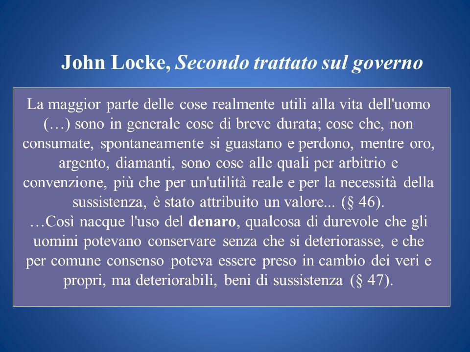 John Locke, Secondo trattato sul governo La maggior parte delle cose realmente utili alla vita dell'uomo (…) sono in generale cose di breve durata; co