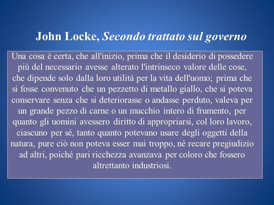 John Locke, Secondo trattato sul governo Una cosa è certa, che all'inizio, prima che il desiderio di possedere più del necessario avesse alterato l'in