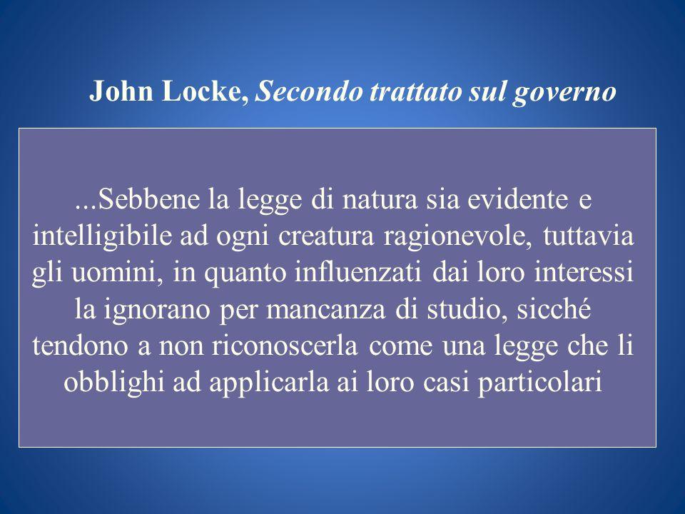 John Locke, Secondo trattato sul governo...Sebbene la legge di natura sia evidente e intelligibile ad ogni creatura ragionevole, tuttavia gli uomini,