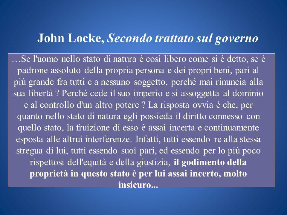 John Locke, Secondo trattato sul governo …Se l'uomo nello stato di natura è così libero come si è detto, se è padrone assoluto della propria persona e