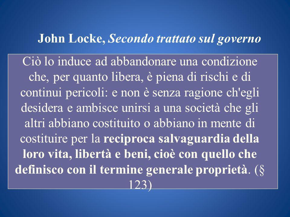 John Locke, Secondo trattato sul governo Ciò lo induce ad abbandonare una condizione che, per quanto libera, è piena di rischi e di continui pericoli: