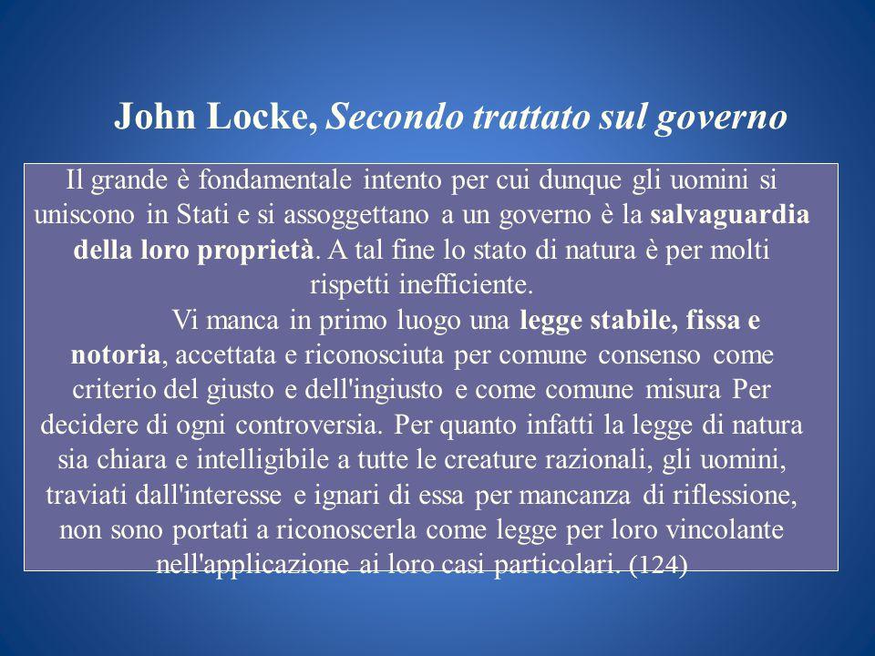 John Locke, Secondo trattato sul governo Il grande è fondamentale intento per cui dunque gli uomini si uniscono in Stati e si assoggettano a un govern