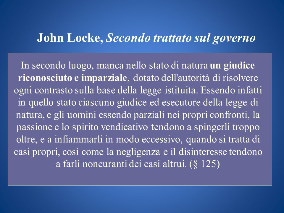 John Locke, Secondo trattato sul governo In secondo luogo, manca nello stato di natura un giudice riconosciuto e imparziale, dotato dell'autorità di r