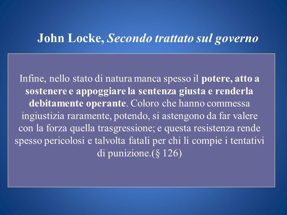 John Locke, Secondo trattato sul governo Infine, nello stato di natura manca spesso il potere, atto a sostenere e appoggiare la sentenza giusta e rend