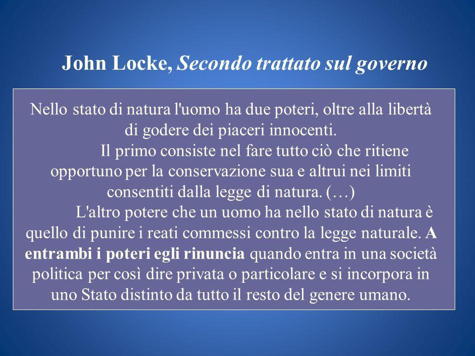 John Locke, Secondo trattato sul governo Nello stato di natura l'uomo ha due poteri, oltre alla libertà di godere dei piaceri innocenti. Il primo cons