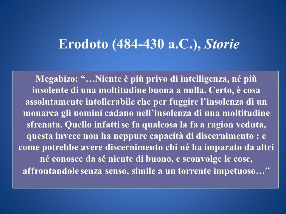 Erodoto (484-430 a.C.), Storie Megabizo: …Niente è più privo di intelligenza, né più insolente di una moltitudine buona a nulla. Certo, è cosa assolut