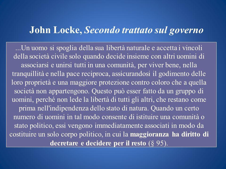 John Locke, Secondo trattato sul governo...Un uomo si spoglia della sua libertà naturale e accetta i vincoli della società civile solo quando decide i