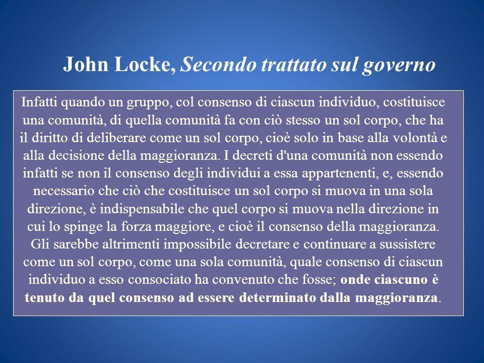 John Locke, Secondo trattato sul governo Infatti quando un gruppo, col consenso di ciascun individuo, costituisce una comunità, di quella comunità fa