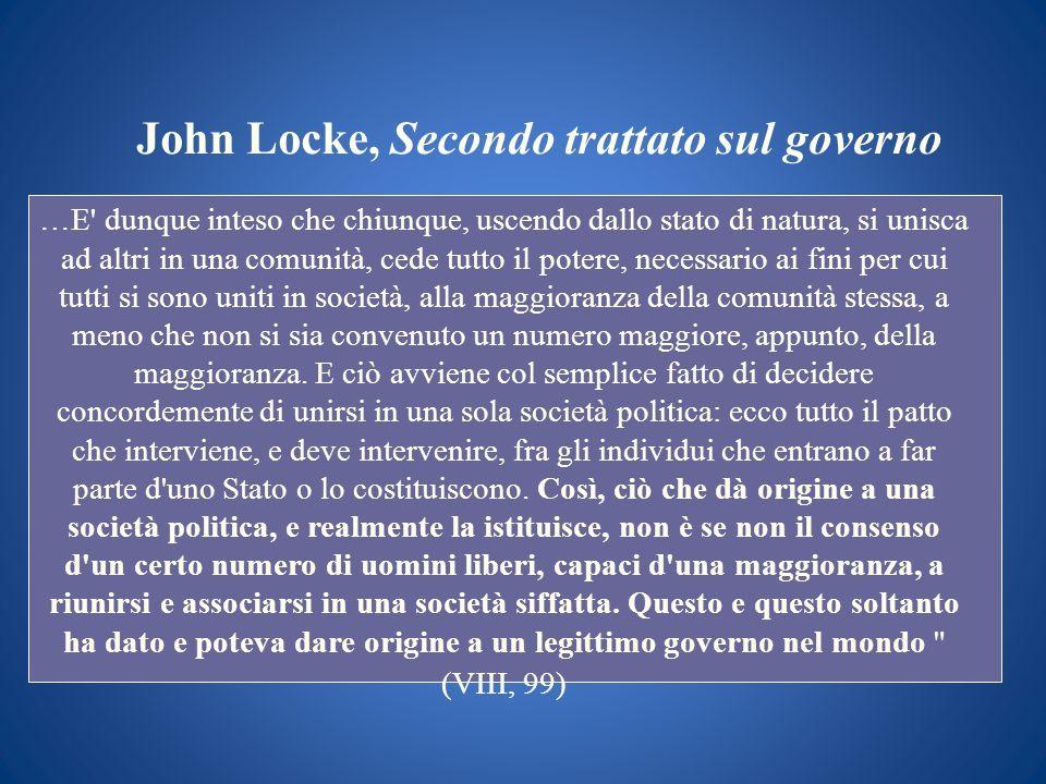John Locke, Secondo trattato sul governo …E' dunque inteso che chiunque, uscendo dallo stato di natura, si unisca ad altri in una comunità, cede tutto