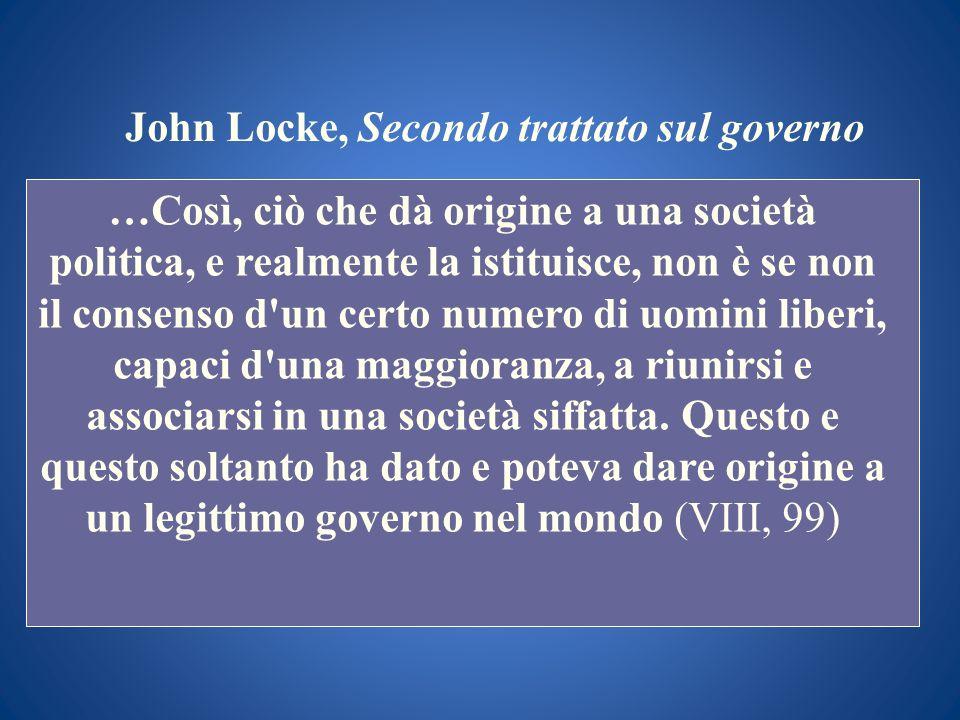 John Locke, Secondo trattato sul governo …Così, ciò che dà origine a una società politica, e realmente la istituisce, non è se non il consenso d'un ce