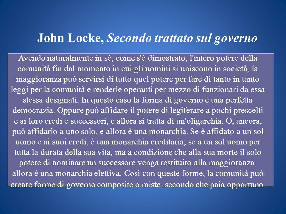 John Locke, Secondo trattato sul governo Avendo naturalmente in sé, come s'è dimostrato, l'intero potere della comunità fin dal momento in cui gli uom