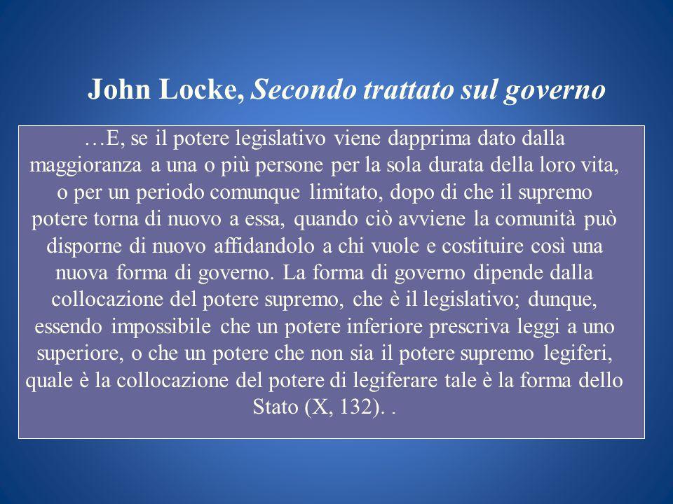 John Locke, Secondo trattato sul governo …E, se il potere legislativo viene dapprima dato dalla maggioranza a una o più persone per la sola durata del