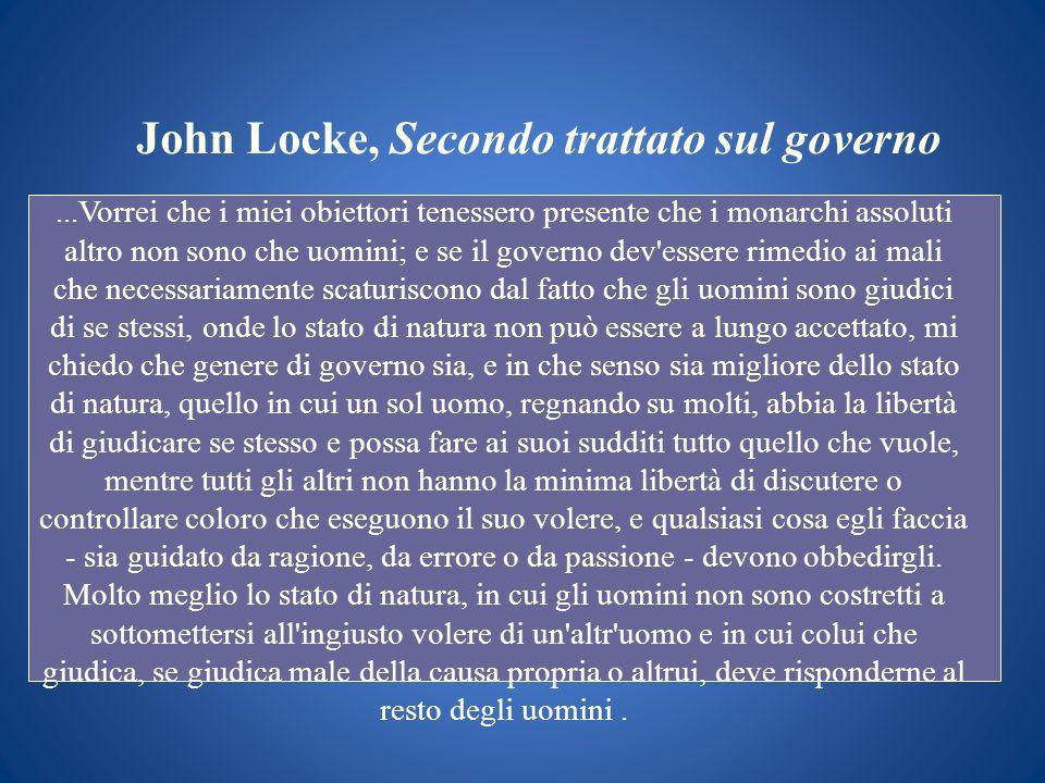 John Locke, Secondo trattato sul governo...Vorrei che i miei obiettori tenessero presente che i monarchi assoluti altro non sono che uomini; e se il g