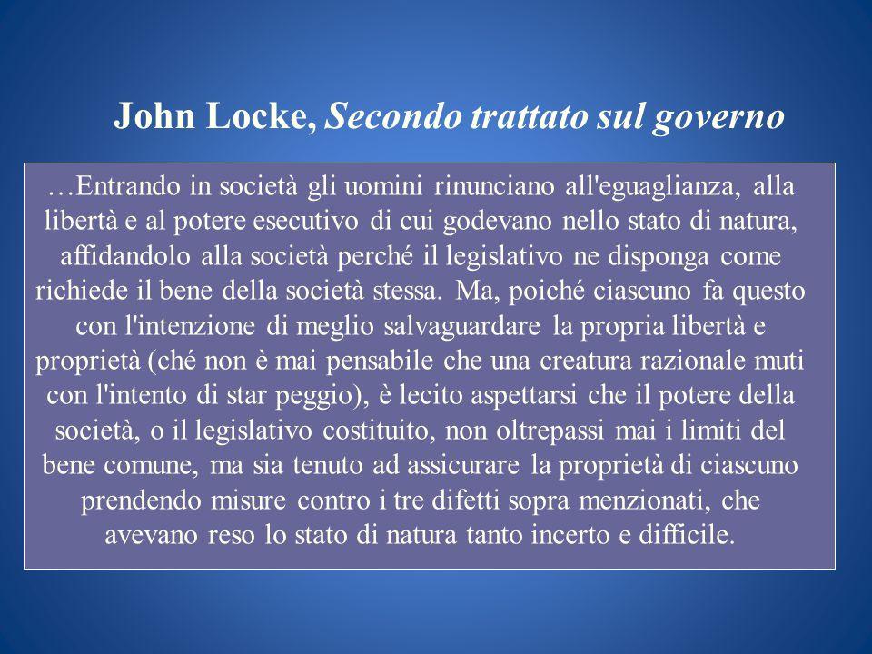 John Locke, Secondo trattato sul governo …Entrando in società gli uomini rinunciano all'eguaglianza, alla libertà e al potere esecutivo di cui godevan