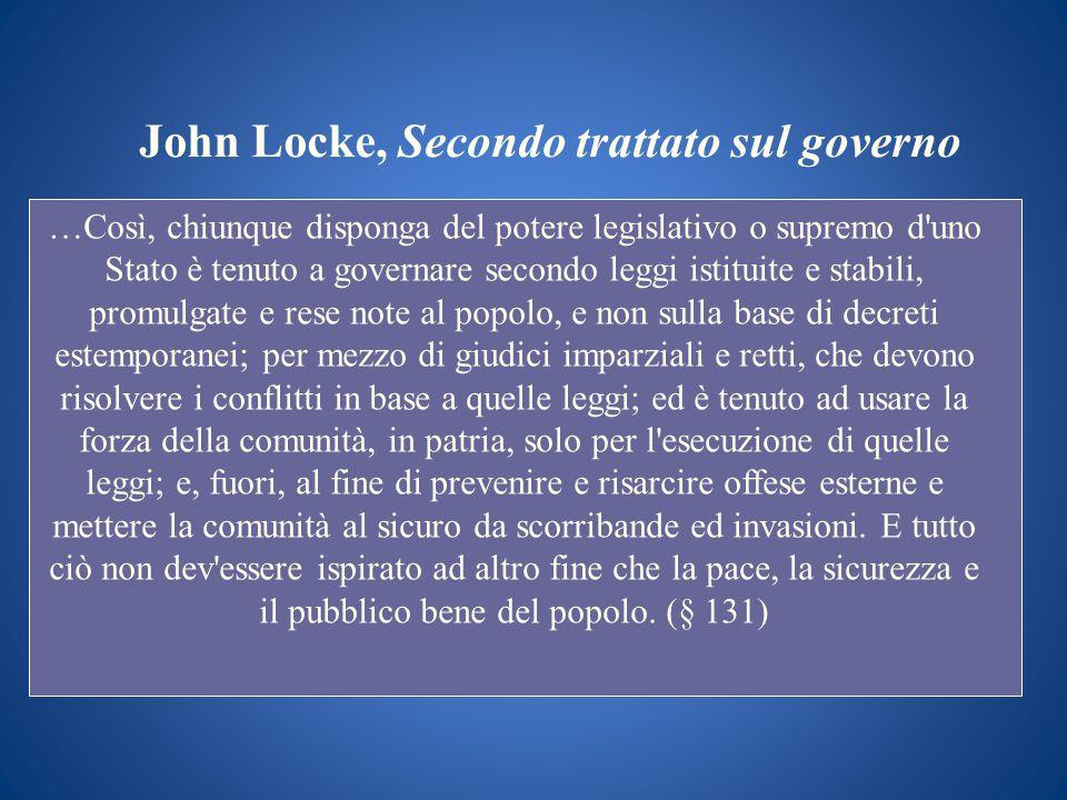 John Locke, Secondo trattato sul governo …Così, chiunque disponga del potere legislativo o supremo d'uno Stato è tenuto a governare secondo leggi isti