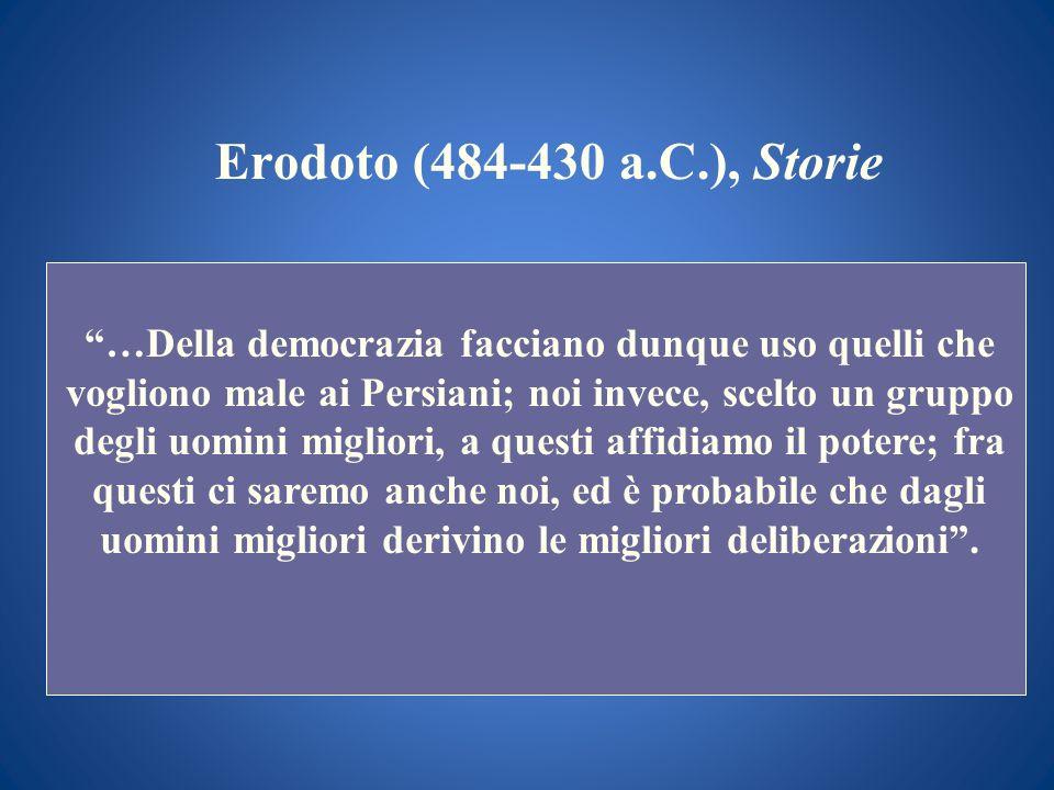 Erodoto (484-430 a.C.), Storie …Della democrazia facciano dunque uso quelli che vogliono male ai Persiani; noi invece, scelto un gruppo degli uomini m