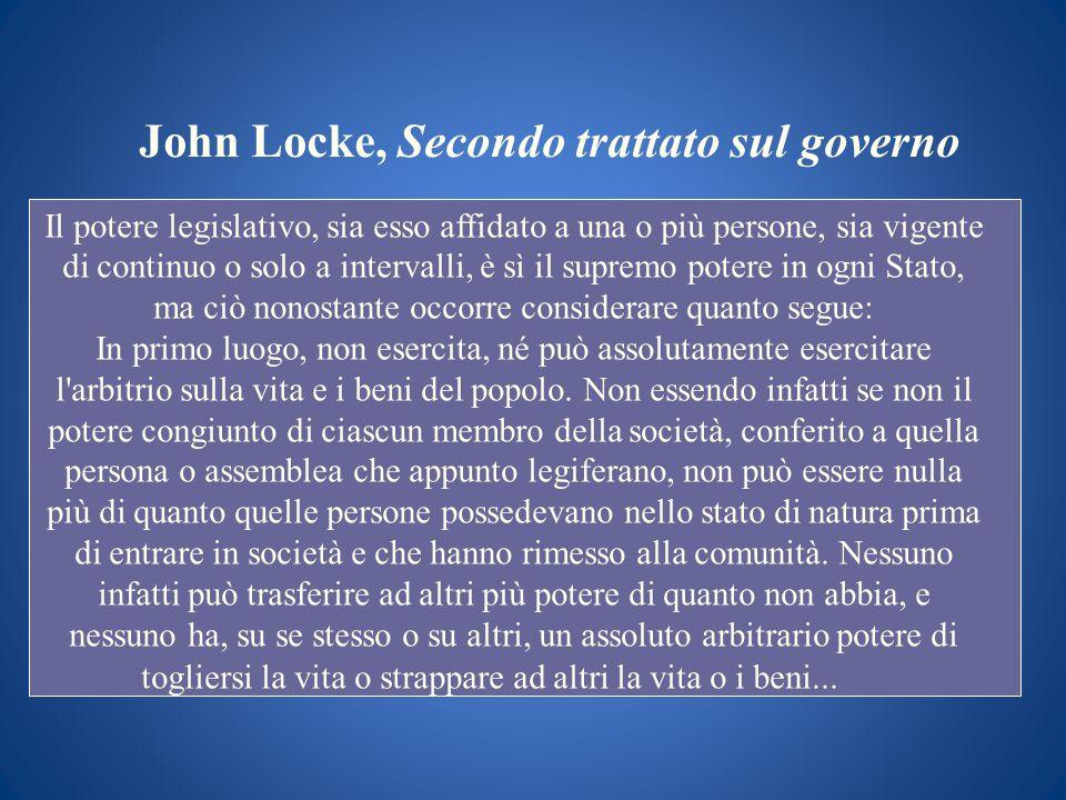 John Locke, Secondo trattato sul governo Il potere legislativo, sia esso affidato a una o più persone, sia vigente di continuo o solo a intervalli, è