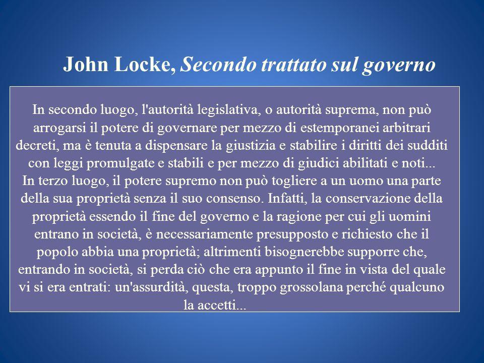 John Locke, Secondo trattato sul governo In secondo luogo, l'autorità legislativa, o autorità suprema, non può arrogarsi il potere di governare per me