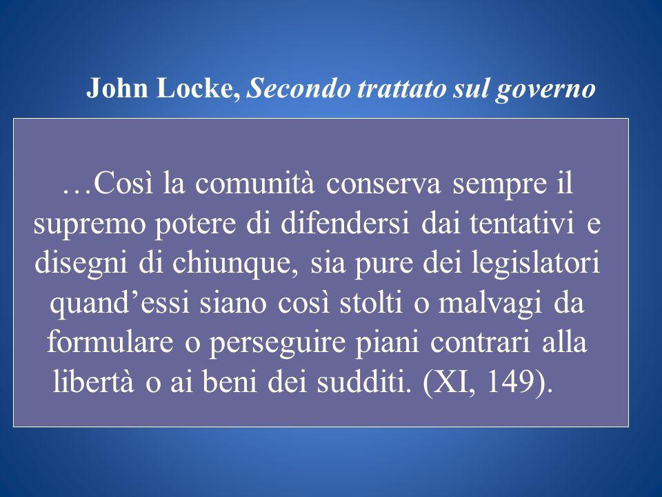 John Locke, Secondo trattato sul governo …Così la comunità conserva sempre il supremo potere di difendersi dai tentativi e disegni di chiunque, sia pu