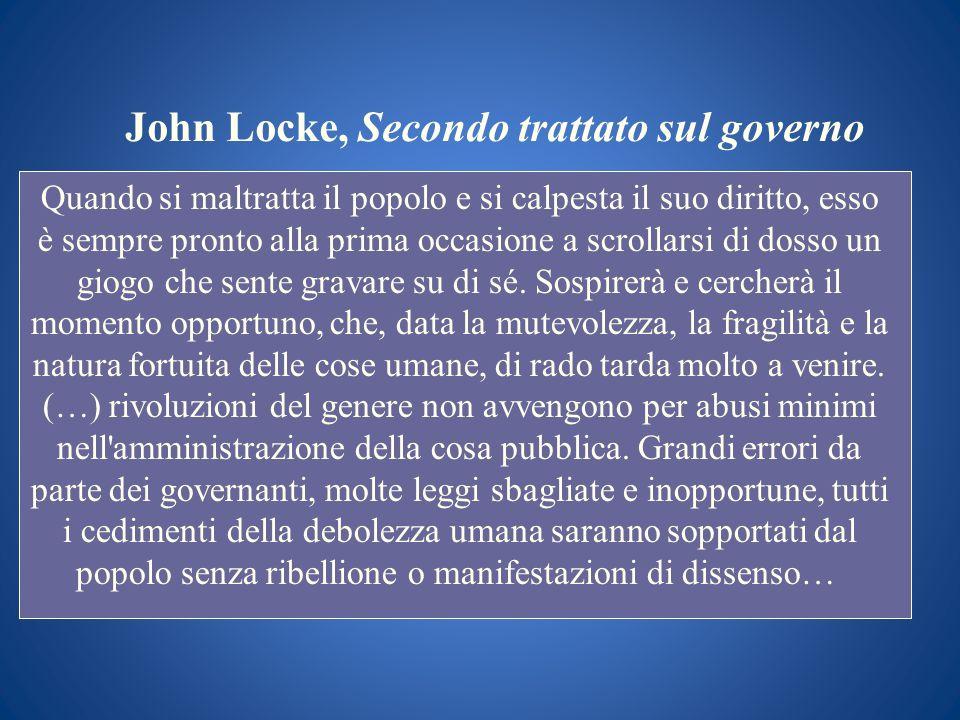 John Locke, Secondo trattato sul governo Quando si maltratta il popolo e si calpesta il suo diritto, esso è sempre pronto alla prima occasione a scrol