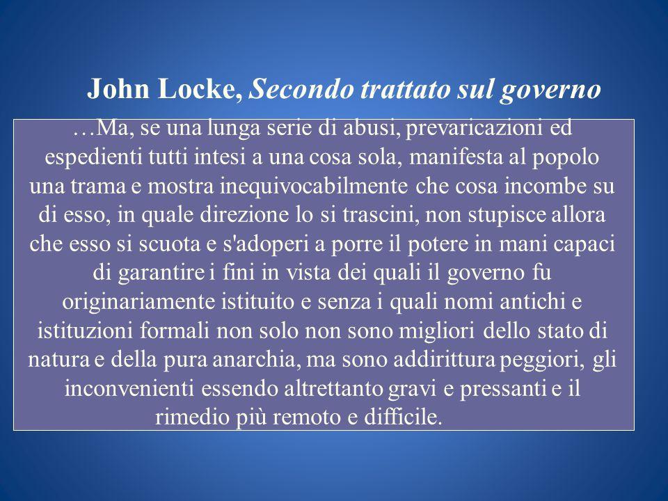 John Locke, Secondo trattato sul governo …Ma, se una lunga serie di abusi, prevaricazioni ed espedienti tutti intesi a una cosa sola, manifesta al pop