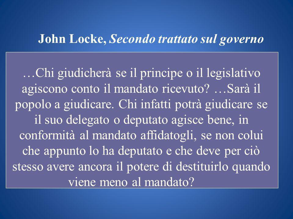 John Locke, Secondo trattato sul governo …Chi giudicherà se il principe o il legislativo agiscono conto il mandato ricevuto? …Sarà il popolo a giudica