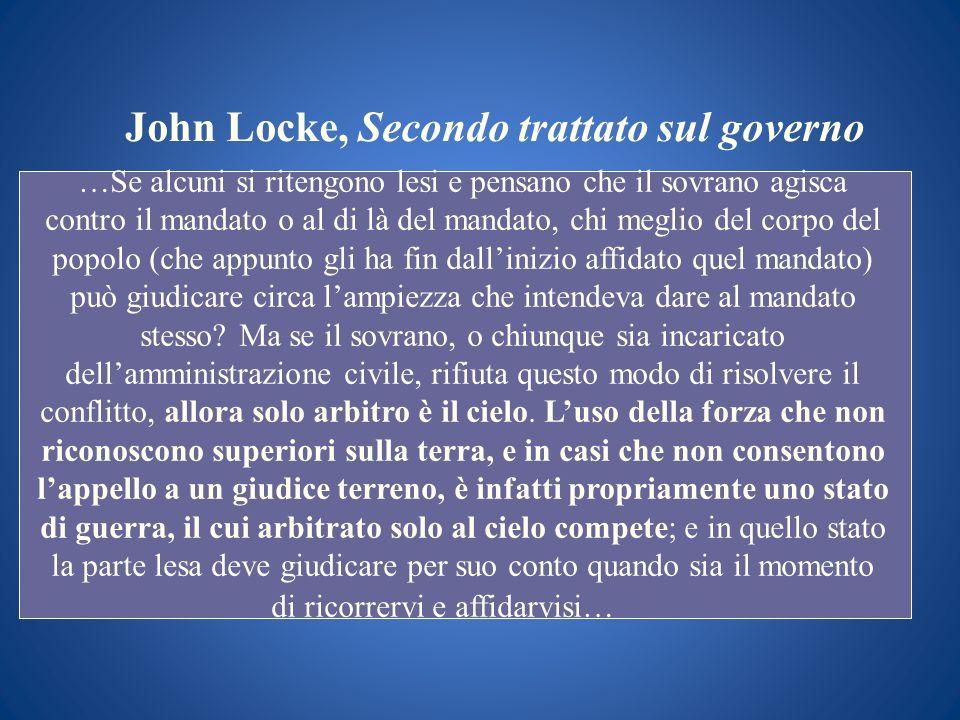 John Locke, Secondo trattato sul governo …Se alcuni si ritengono lesi e pensano che il sovrano agisca contro il mandato o al di là del mandato, chi me
