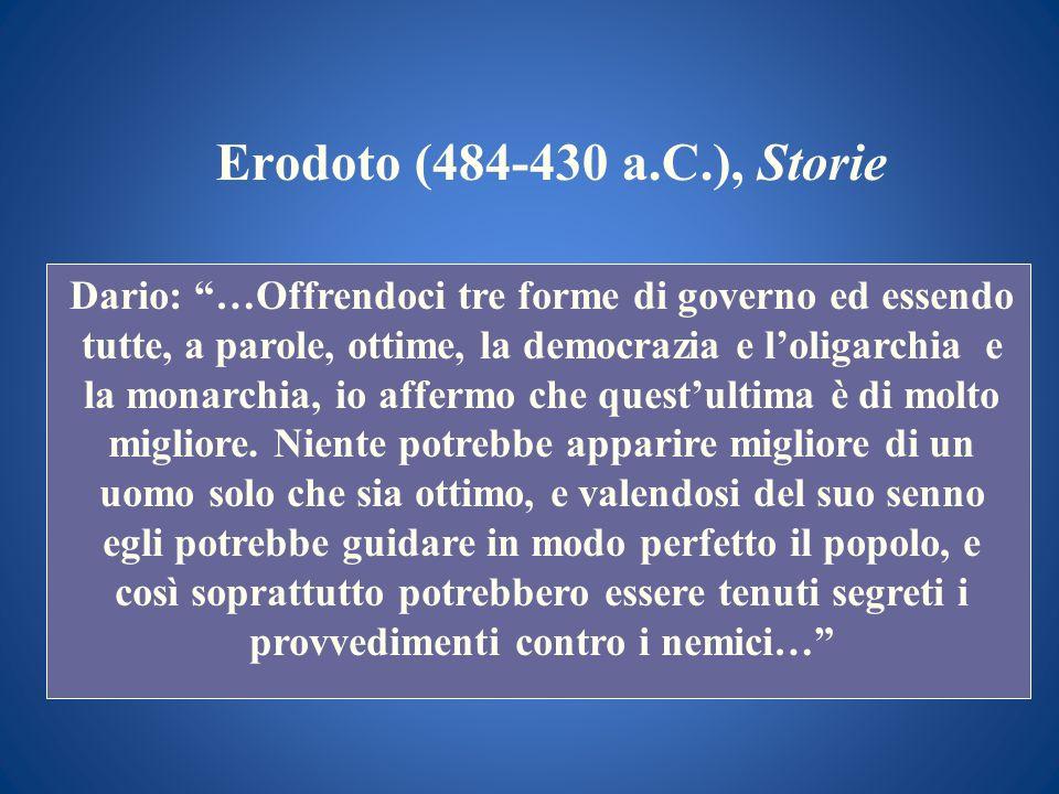 Erodoto (484-430 a.C.), Storie Dario: …Offrendoci tre forme di governo ed essendo tutte, a parole, ottime, la democrazia e loligarchia e la monarchia,