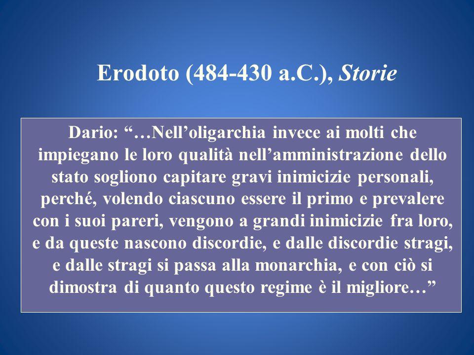 Erodoto (484-430 a.C.), Storie Dario: …Nelloligarchia invece ai molti che impiegano le loro qualità nellamministrazione dello stato sogliono capitare