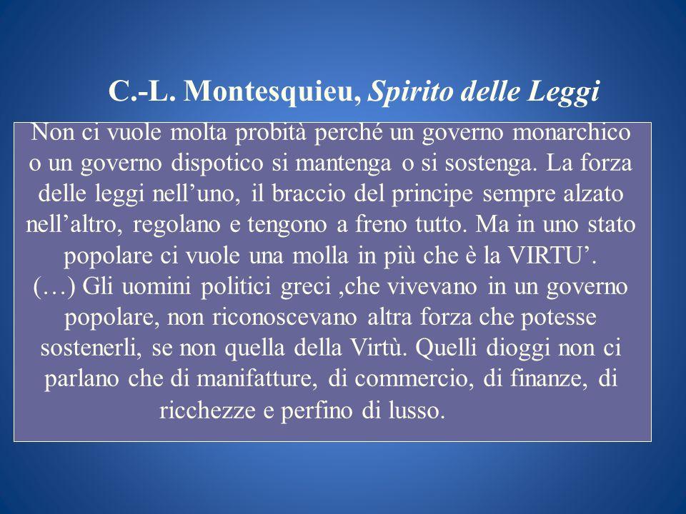 C.-L. Montesquieu, Spirito delle Leggi Non ci vuole molta probità perché un governo monarchico o un governo dispotico si mantenga o si sostenga. La fo