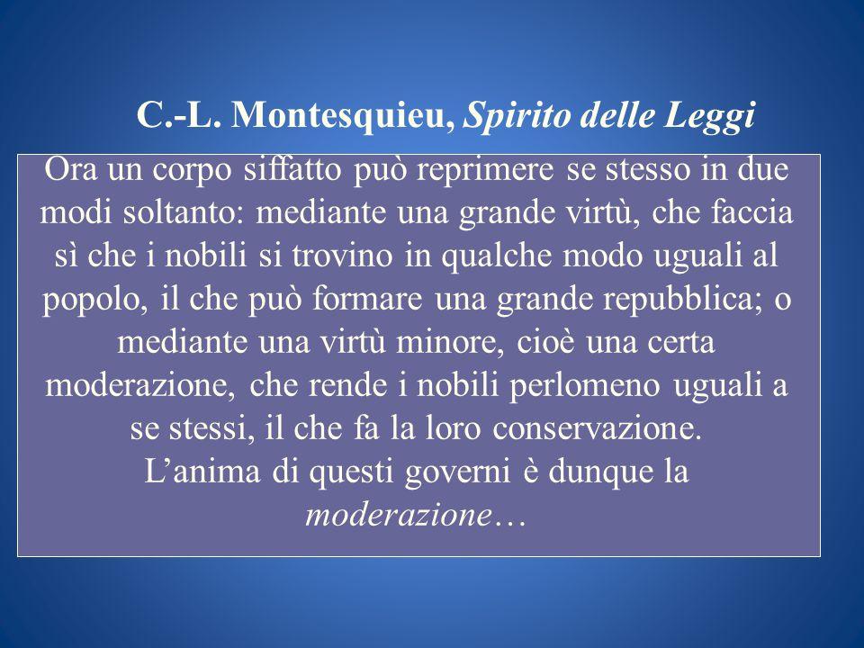C.-L. Montesquieu, Spirito delle Leggi Ora un corpo siffatto può reprimere se stesso in due modi soltanto: mediante una grande virtù, che faccia sì ch