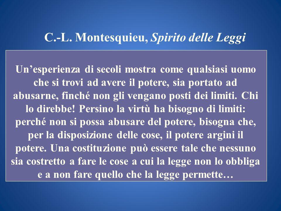 C.-L. Montesquieu, Spirito delle Leggi Unesperienza di secoli mostra come qualsiasi uomo che si trovi ad avere il potere, sia portato ad abusarne, fin