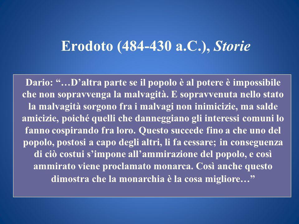 Erodoto (484-430 a.C.), Storie Dario: …Daltra parte se il popolo è al potere è impossibile che non sopravvenga la malvagità. E sopravvenuta nello stat