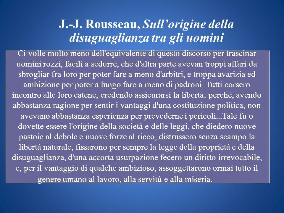 J.-J. Rousseau, Sullorigine della disuguaglianza tra gli uomini Ci volle molto meno dell'equivalente di questo discorso per trascinar uomini rozzi, fa