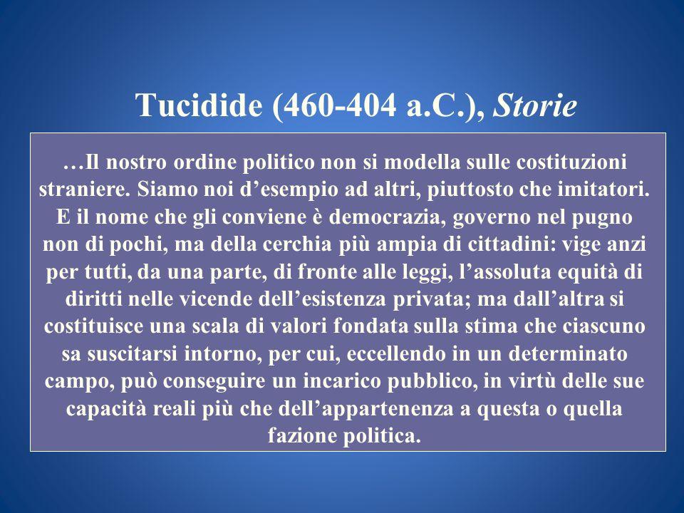 Tucidide (460-404 a.C.), Storie …Il nostro ordine politico non si modella sulle costituzioni straniere. Siamo noi desempio ad altri, piuttosto che imi