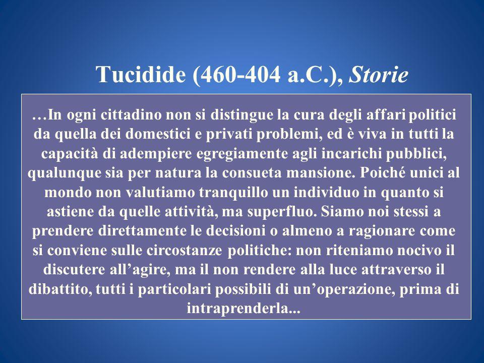 Tucidide (460-404 a.C.), Storie …In ogni cittadino non si distingue la cura degli affari politici da quella dei domestici e privati problemi, ed è viv