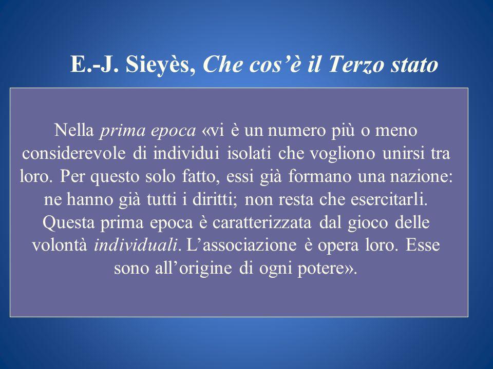 E.-J. Sieyès, Che cosè il Terzo stato Nella prima epoca «vi è un numero più o meno considerevole di individui isolati che vogliono unirsi tra loro. Pe