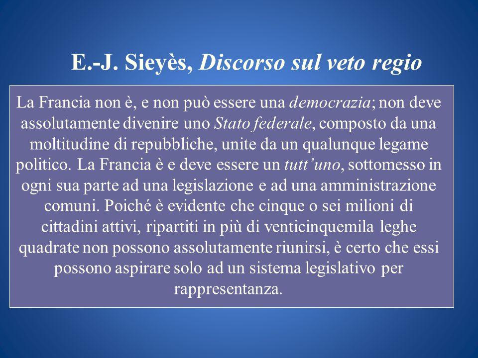 E.-J. Sieyès, Discorso sul veto regio La Francia non è, e non può essere una democrazia; non deve assolutamente divenire uno Stato federale, composto