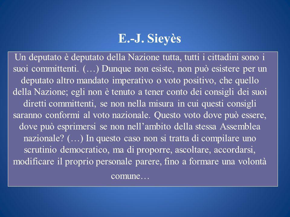 E.-J. Sieyès Un deputato è deputato della Nazione tutta, tutti i cittadini sono i suoi committenti. (…) Dunque non esiste, non può esistere per un dep