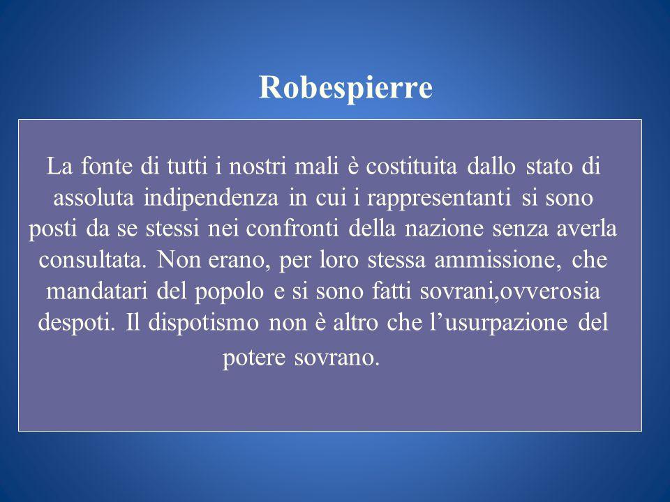 Robespierre La fonte di tutti i nostri mali è costituita dallo stato di assoluta indipendenza in cui i rappresentanti si sono posti da se stessi nei c