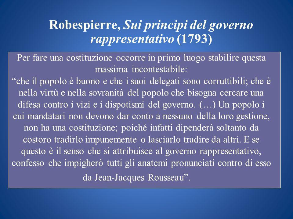 Robespierre, Sui principi del governo rappresentativo (1793) Per fare una costituzione occorre in primo luogo stabilire questa massima incontestabile: