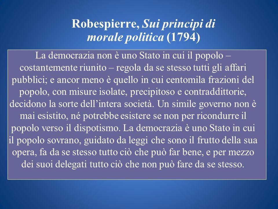 Robespierre, Sui principi di morale politica (1794) La democrazia non è uno Stato in cui il popolo – costantemente riunito – regola da se stesso tutti