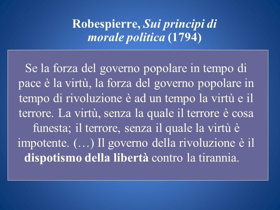 Robespierre, Sui principi di morale politica (1794) Se la forza del governo popolare in tempo di pace è la virtù, la forza del governo popolare in tem