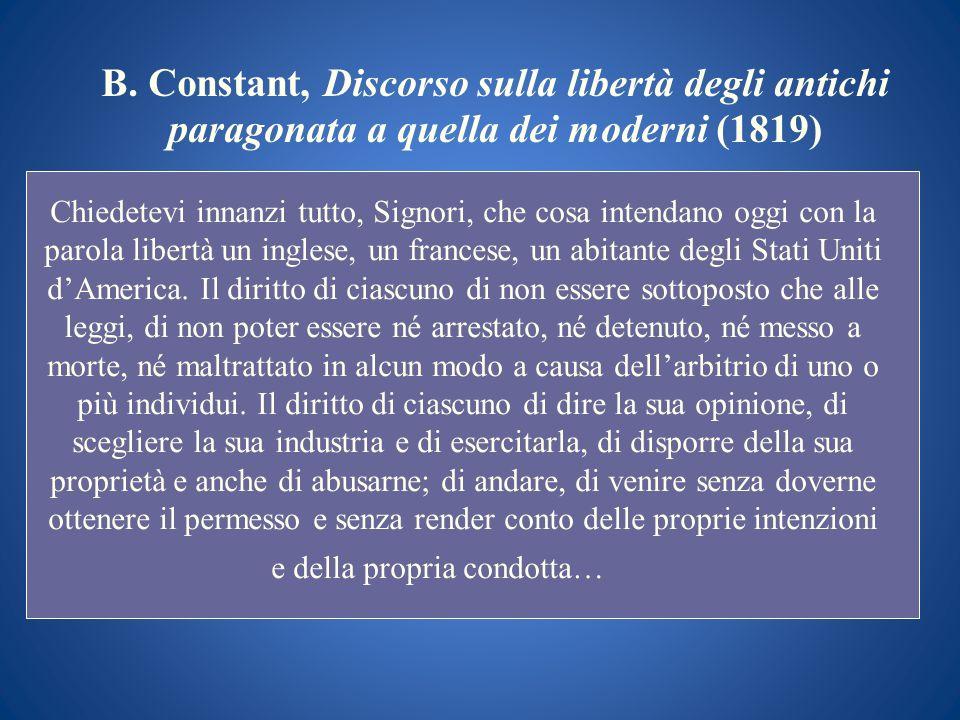 B. Constant, Discorso sulla libertà degli antichi paragonata a quella dei moderni (1819) Chiedetevi innanzi tutto, Signori, che cosa intendano oggi co
