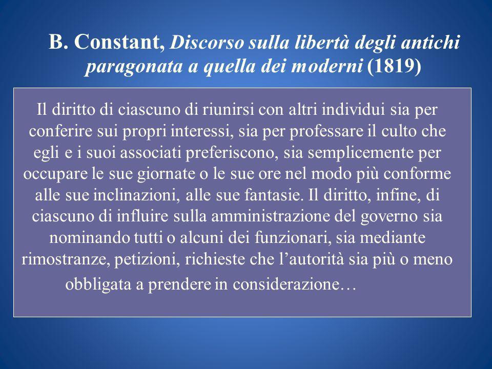 B. Constant, Discorso sulla libertà degli antichi paragonata a quella dei moderni (1819) Il diritto di ciascuno di riunirsi con altri individui sia pe