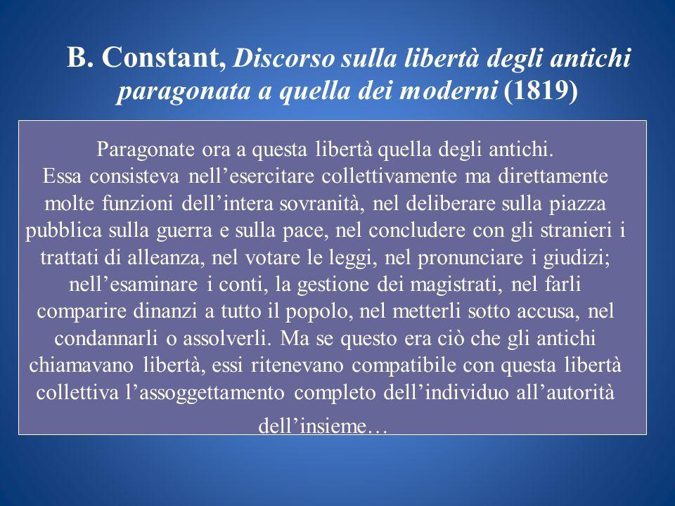 B. Constant, Discorso sulla libertà degli antichi paragonata a quella dei moderni (1819) Paragonate ora a questa libertà quella degli antichi. Essa co