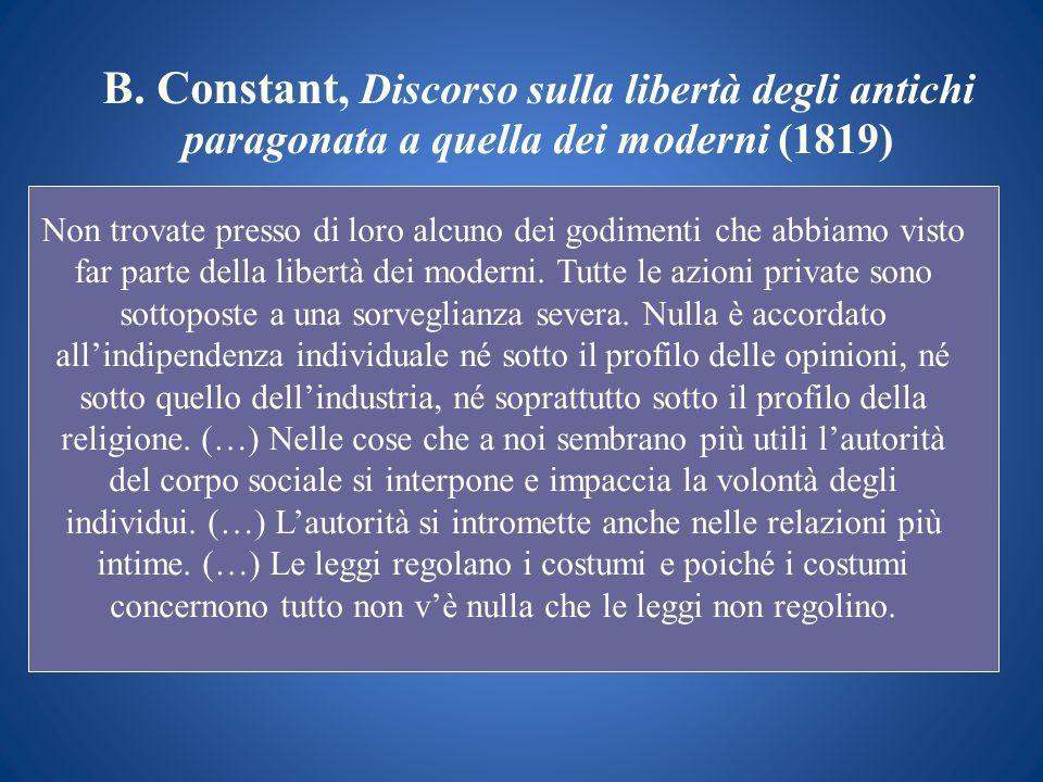 B. Constant, Discorso sulla libertà degli antichi paragonata a quella dei moderni (1819) Non trovate presso di loro alcuno dei godimenti che abbiamo v