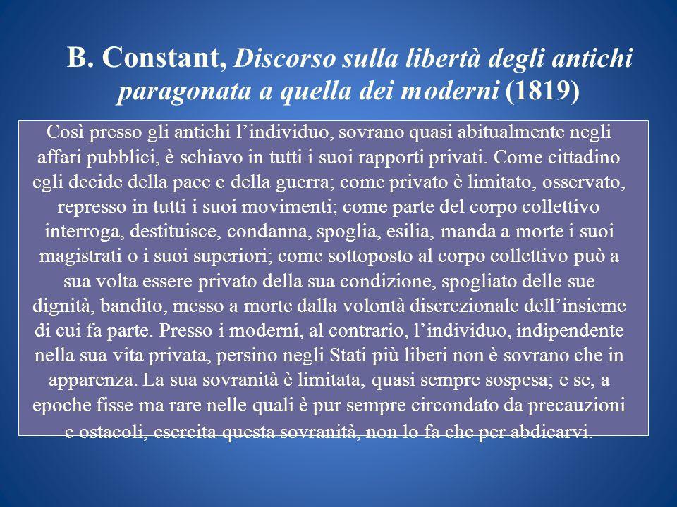 B. Constant, Discorso sulla libertà degli antichi paragonata a quella dei moderni (1819) Così presso gli antichi lindividuo, sovrano quasi abitualment